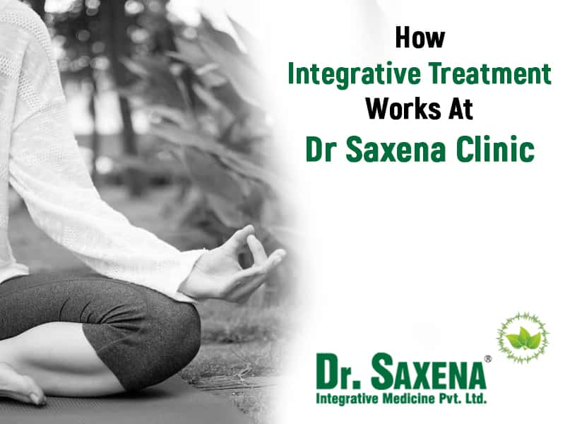How Integrative Treatment Works At Dr Saxena Clinic