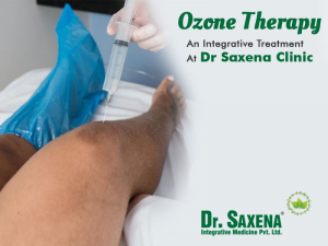 Ozone Therapy An Integrative Treatment At Dr Saxena Clinic