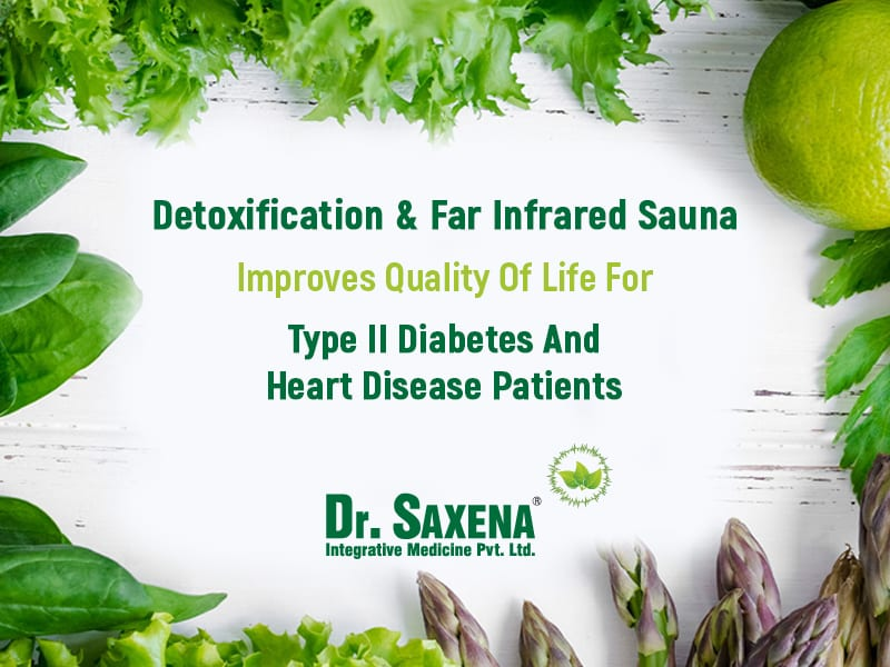 Detoxification & Far Infrared Sauna Improves Quality Of Life For Type II Diabetes And Heart Disease Patients