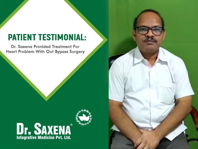 Dr Saxena Provided Treatment For Heart Problem With Out Bypass Surgery